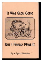 """A QUEST FOR EDUCATION AND THE EXPERIENCES THAT FOLLOWED (title on cover """"It Was Slow Going but I Finally Made It"""" by Westlake, A Byron."""