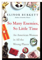 SO MANY ENEMIES, SO LITTLE TIME: An American Woman in All the Wrong Places. by Burkett, Elinor.