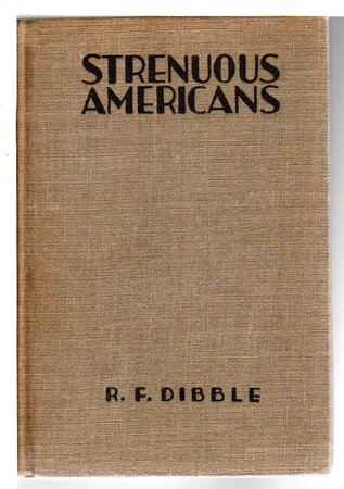 STRENUOUS AMERICANS. by Dibble, R. F.