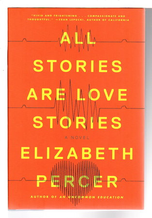 ALL STORIES ARE LOVE STORIES. by Percer, Elizabeth.