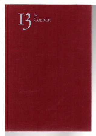 13 FOR CORWIN. by [Corwin, Norman] Bradbury, Ray; Studs Terkel, Charles Kuralt, Norman Lear, Norman Cousins et al