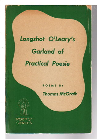 LONGSHOT O'LEARY'S GARLAND OF PRACTICAL POESIE. by McGrath, Thomas (1916-1990)