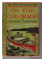 THE RIVER MOTOR BOAT BOYS ON THE COLORADO or the Clue in the Rocks by Gordon, Harry.