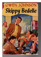 SKIPPY BEDELLE: His Sentimental Progress from the Urchin to the Complete Man of the World: A Lawrenceville Story. by Johnson, Owen.
