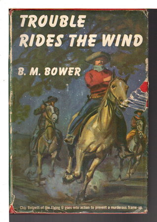 TROUBLE RIDES THE WIND. by Bower, B. M. [Bertha Muzzy Sinclair, 1871-1940]