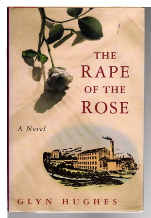 THE RAPE OF THE ROSE. by Hughes, Glyn.