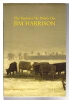 THE SUMMER HE DIDN'T DIE. by Harrison, Jim.