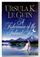 A FISHERMAN OF THE INLAND SEA: Science Fiction Stories. by Le Guin, Ursula K.