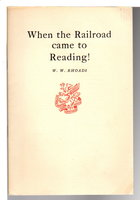 WHEN THE RAILROAD CAME TO READING! by Rhoads, W. W.