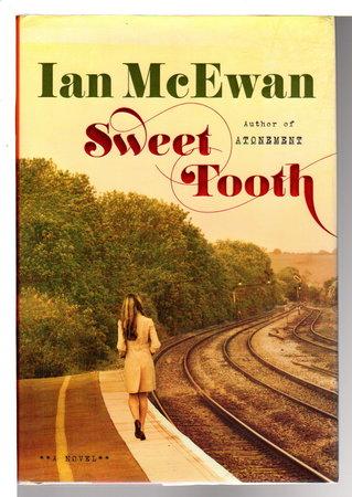 SWEET TOOTH. by McEwan, Ian.