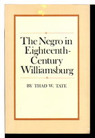 THE NEGRO IN EIGHTEENTH-CENTURY WILLIAMSBURG. by Tate, Thad W.