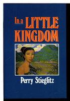 THE LITTLE KINGDOM. by Stieglitz, Perry.