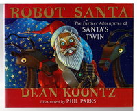 ROBOT SANTA: The Further Adventures of Santa's Twin. by Koontz, Dean (illustrated by Phil Parks)