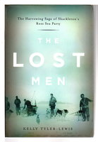 THE LOST MEN: The Harrowing Saga of Shackleton's Ross Sea Party. by Tyler-Lewis, Kelly.