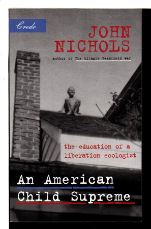 AMERICAN CHILD SUPREME: The Education of a Liberation Ecologist. by Nichols, John.