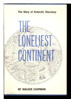 THE LONELIEST CONTINENT: The Story of Antarctic Discovery. by Chapman, Walker.