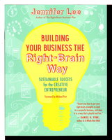 BUILDING YOUR BUSINESS THE RIGHT-BRAIN WAY: Sustainable Success for the Creative Entrepreneur. by Lee, Jennifer.