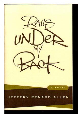 RAILS UNDER MY BACK. by Allen, Jeffery Renard.