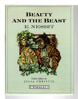 BEAUTY AND THE BEAST. by Nesbit E.; illustrated by Julia Christie and Barbara Perks.