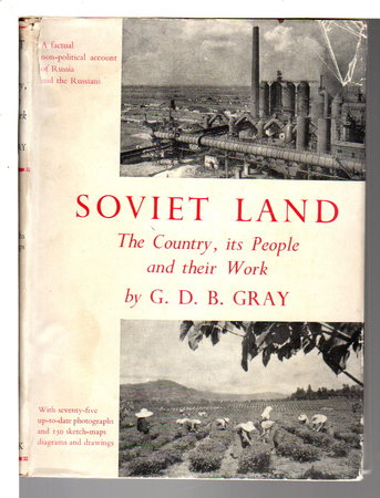 SOVIET LAND: The Country, Its People and Their Work. by Gray, G. D. B.