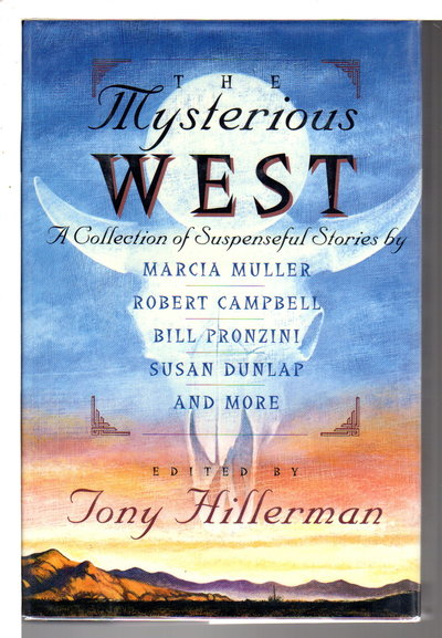 THE MYSTERIOUS WEST. by [Anthology, signed] Hillerman, Tony, editor. Marcia Muller, Dana Stabenow, Lia Matera, Susan Dunlap and Bill Pronzini, signed.