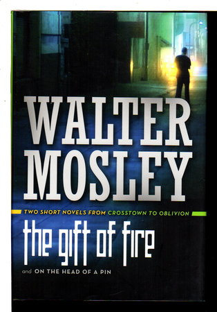 THE GIFT OF FIRE / ON THE HEAD OF A PIN: Two Short Novels from Crosstown to Oblivion. by Mosley, Walter.