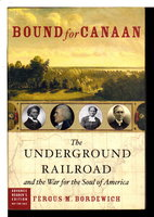 BOUND FOR CANAAN: The Underground Railroad and the War for the Soul of America. by Bordewich, Fergus .
