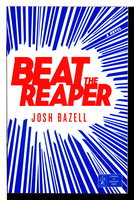 BEAT THE REAPER. by Bazell, Josh.