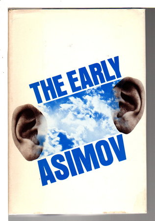 THE EARLY ASIMOV, OR ELEVEN YEARS OF TRYING. by Asimov, Isaac.