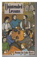 UNINTENDED LESSONS: Poems. by Breit, Luke.