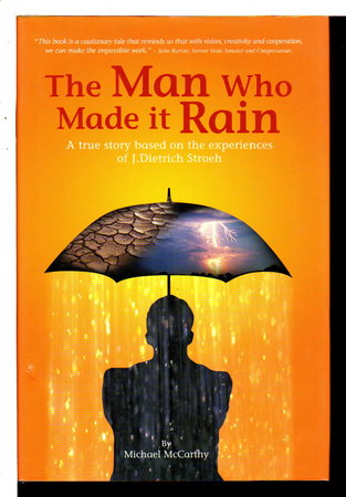 THE MAN WHO MADE IT RAIN: A True Story Based on the Experiences of J. Dietrich Stroeh. by McCarthy, Michael; (J. Dietrich Stroeh, signed)