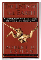 THE ENDS OF THE EARTH: A Journey at the Dawn of the Twenty-first Century. by Kaplan, Robert D.