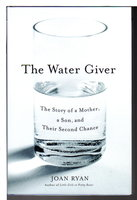 THE WATER GIVER: The Story of a Mother, a Son and Their Second Chance. by Ryan, Joan.
