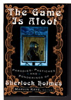 THE GAME IS AFOOT: Parodies, Pastiches, and Ponderings of Sherlock Holmes. by Kaye, Marvin, editor.