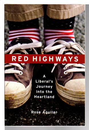 RED HIGHWAYS: A Liberal's Journey Into the Heartland. by Aguilar, Rose.