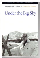 UNDER THE BIG SKY: A Biography of A. B. Guthrie Jr. by [Guthrie, A. B. Jr] Benson, Jackson J.