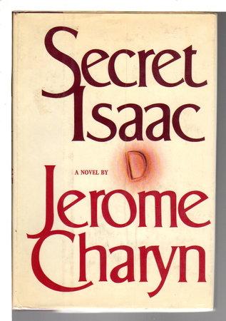 SECRET ISAAC. by Charyn, Jerome.