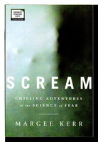 SCREAM: Chilling Adventures in the Science of Fear. by Kerr, Margee.