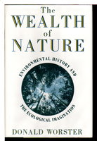 THE WEALTH OF NATURE: Environmental History and the Ecological Imagination. by Worster, Donald.