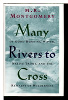 MANY RIVERS TO CROSS: Of Good Running Water, Native Trout and the Remains of Wilderness. by Montgomery, M.R.