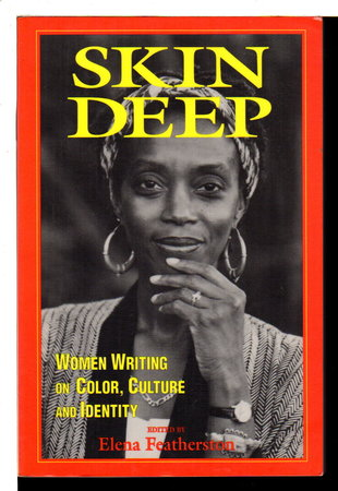 SKIN DEEP: Women Writing on Color, Culture and Identity. by Featherston, Elena, editor.