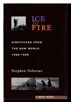 ICE & FIRE: Dispatches from the New World, 1988 - 1998. by Osborne, Stephen.