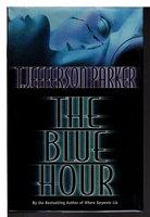 THE BLUE HOUR. by Parker, T. Jefferson.