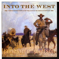 INTO THE WEST: From Reconstruction to the Final Days of the American Frontier. by McPherson, James M.