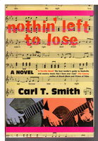 NOTHIN ' LEFT TO LOSE. by Smith, Carl T.