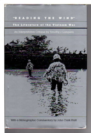 """""""READING THE WIND"""" The Literature of the Vietnam War. An Interpretive Critique with a Bibliographic Commentary. by Lomperis, Timothy J.; John Clark Pratt"""
