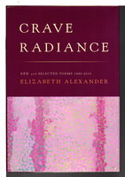 CRAVE RADIANCE: New and Selected Poems 1990 - 2010. by Alexander, Elizabeth.