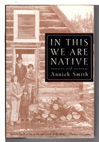 IN THIS WE ARE NATIVE: Memoirs and Journeys. by Smith, Annick.