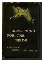 SOMETHING FOR THE BIRDS. by Drachman,Theodore S. M.D.