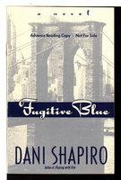 FUGITIVE BLUE. by Shapiro, Dani.